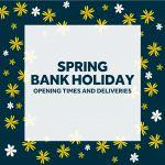 Spring Bank Holiday Opening Times & Deliveries